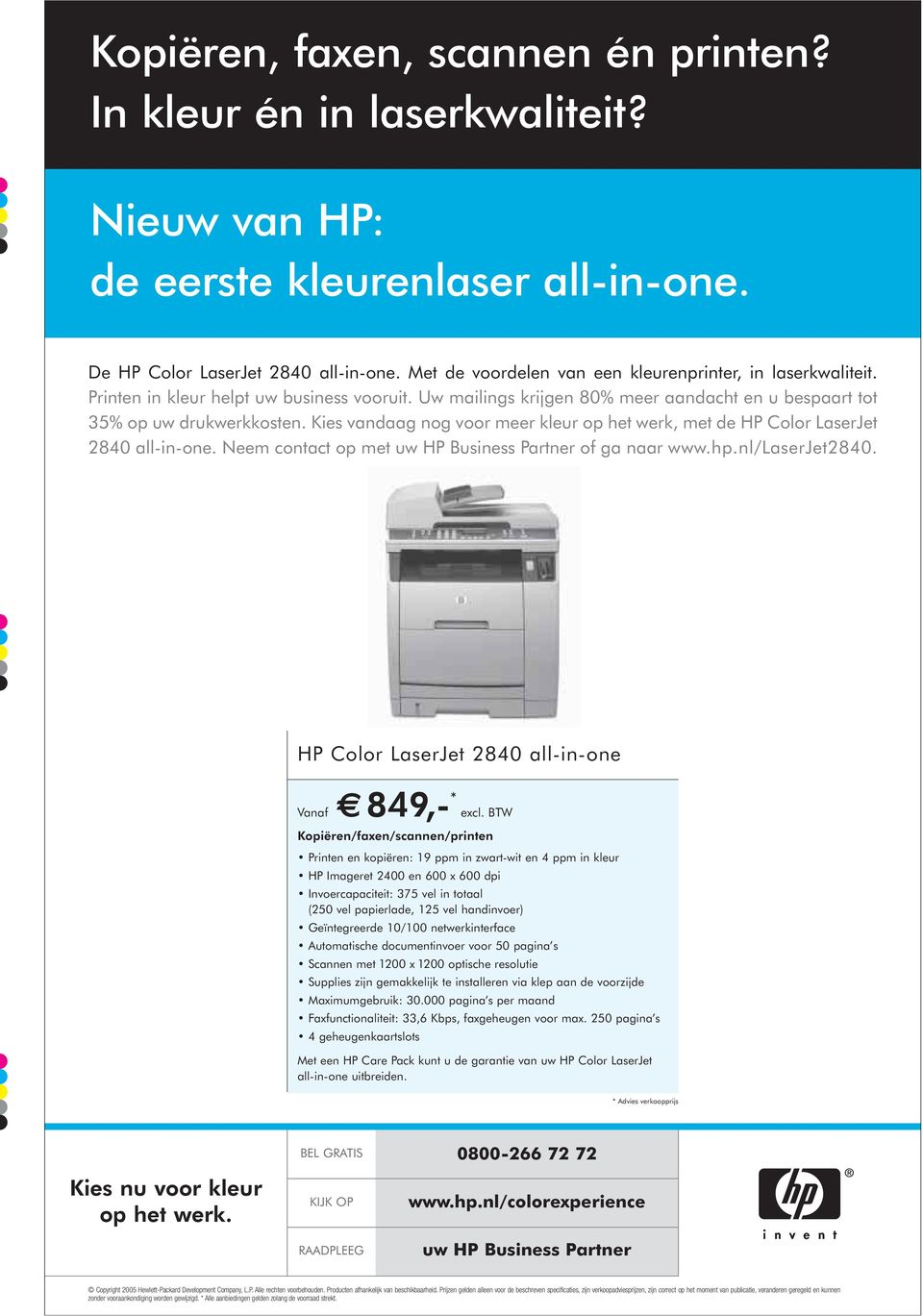 Kies vandaag nog voor meer kleur op het werk, met de HP Color LaserJet 2840 all-in-one. Neem contact op met uw HP Business Partner of ga naar www.hp.nl/laserjet2840.