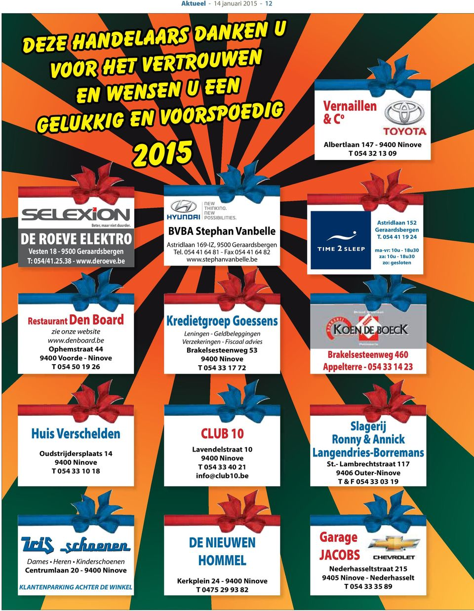 38 - www.deroeve.be winterac NIEUW in ons ASSORTIMENT 2015 * ASSE Gentsesteenweg 138 1730 Asse T. 02 452 86 75 asse@time2sleep.