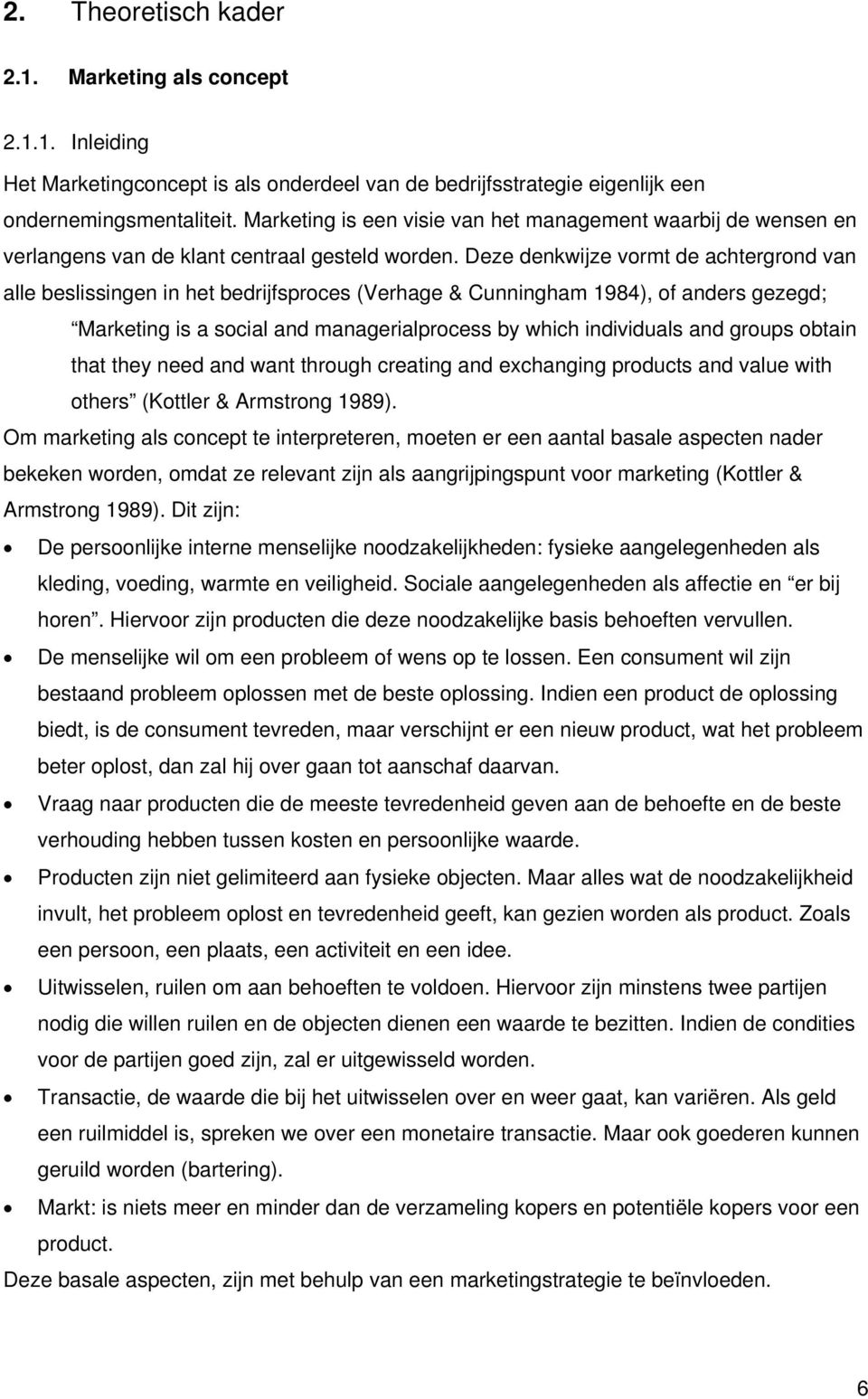 Deze denkwijze vormt de achtergrond van alle beslissingen in het bedrijfsproces (Verhage & Cunningham 1984), of anders gezegd; Marketing is a social and managerialprocess by which individuals and
