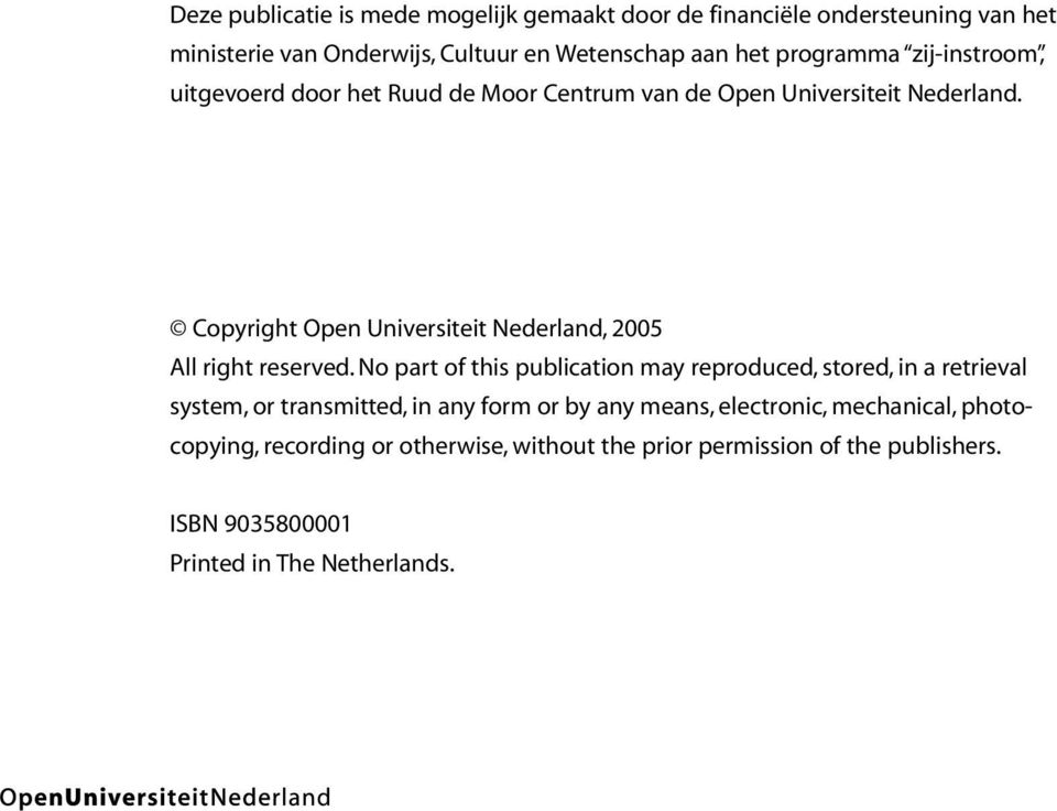 Copyright Open Universiteit Nederland, 2005 All right reserved.