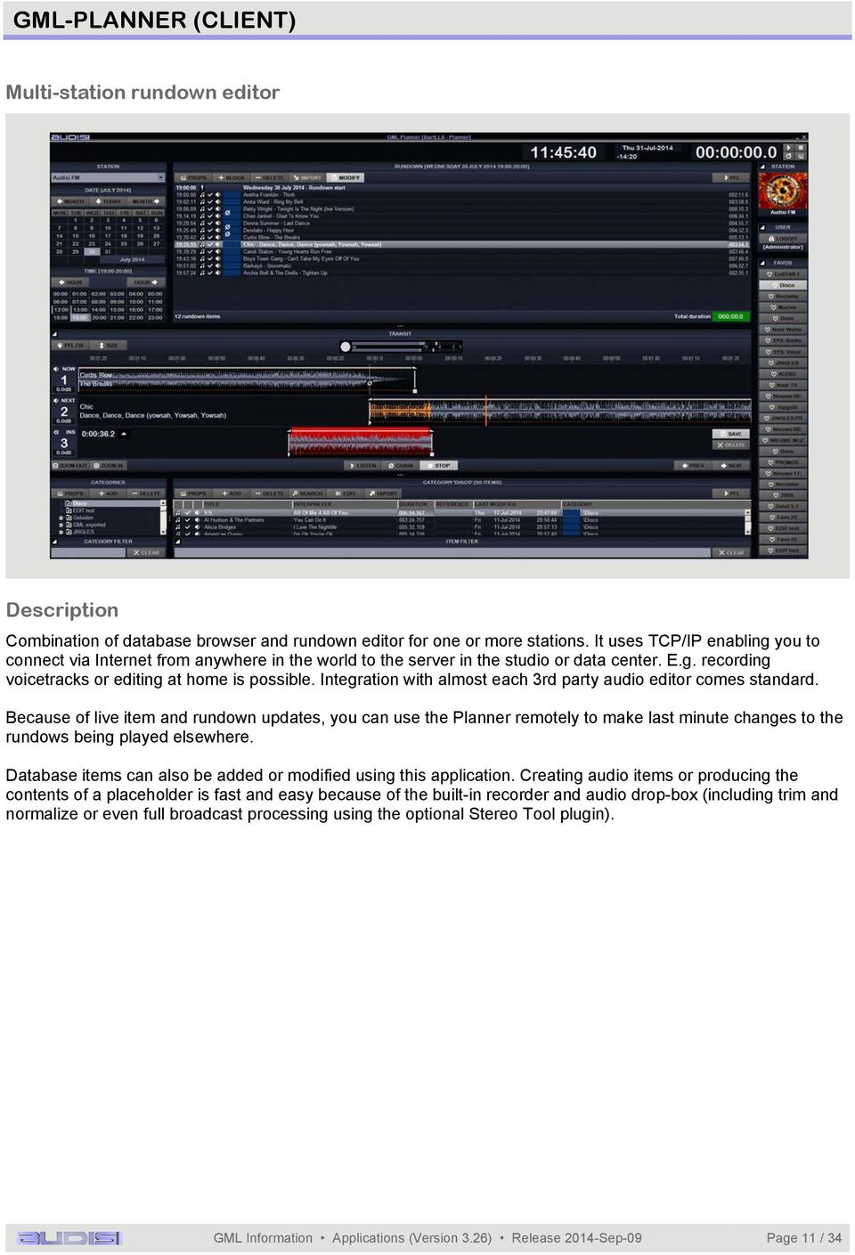 Integration with almost each 3rd party audio editor comes standard.