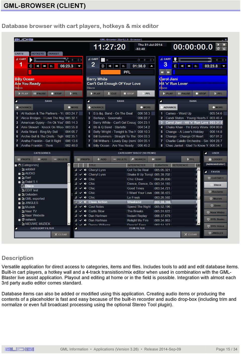 Playout and editing at home or in the field is possible. Integration with almost each 3rd party audio editor comes standard. Database items can also be added or modified using this application.