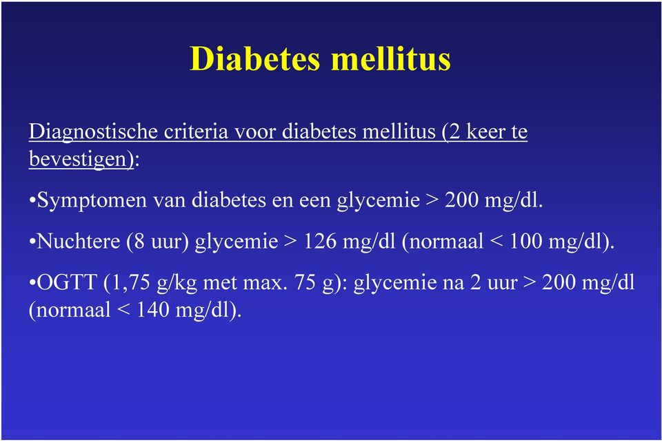 mg/dl. Nuchtere (8 uur) glycemie > 126 mg/dl (normaal < 100 mg/dl).