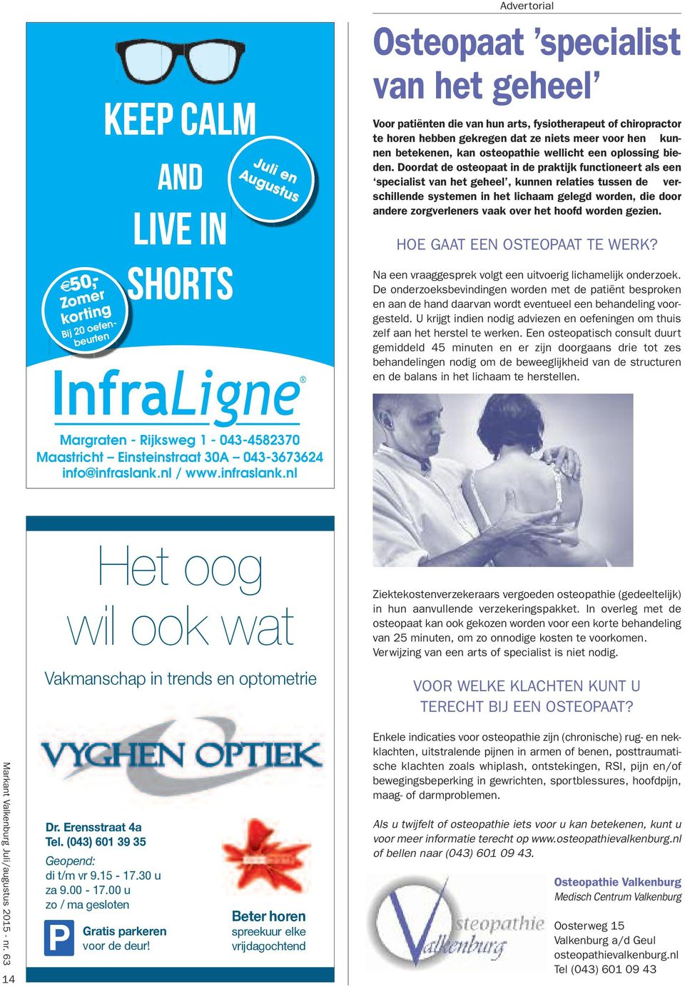 Bij 20 oefenbeurten Keep CALM AND Live in Shorts Juli i en Augustus ust Advertorial Osteopaat specialist van het geheel Voor patiënten die van hun arts, fysiotherapeut of chiropractor te horen hebben