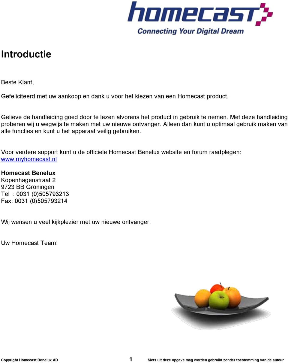 Voor verdere support kunt u de officiele Homecast Benelux website en forum raadplegen: www.myhomecast.