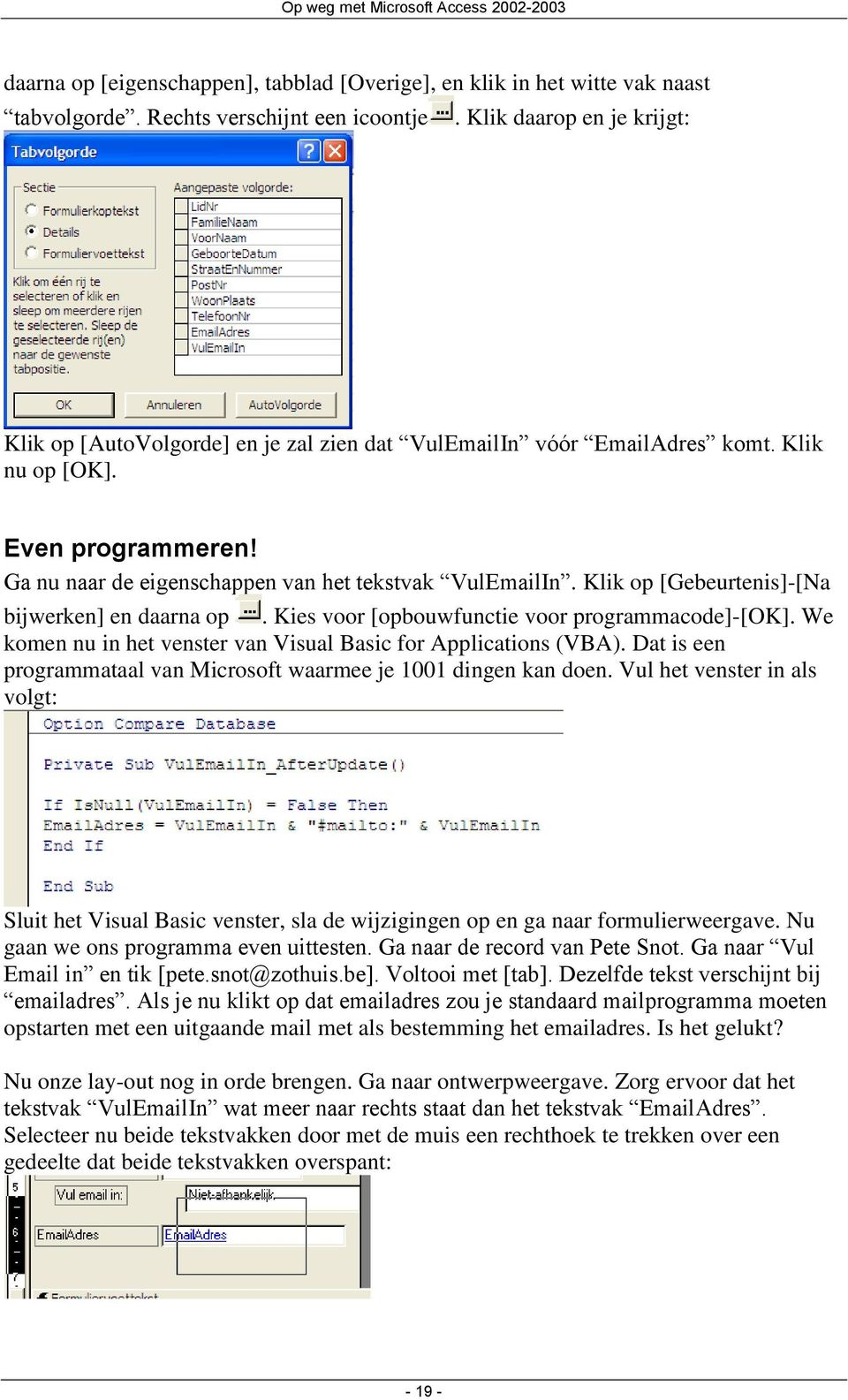 Klik op [Gebeurtenis]-[Na bijwerken] en daarna op. Kies voor [opbouwfunctie voor programmacode]-[ok]. We komen nu in het venster van Visual Basic for Applications (VBA).