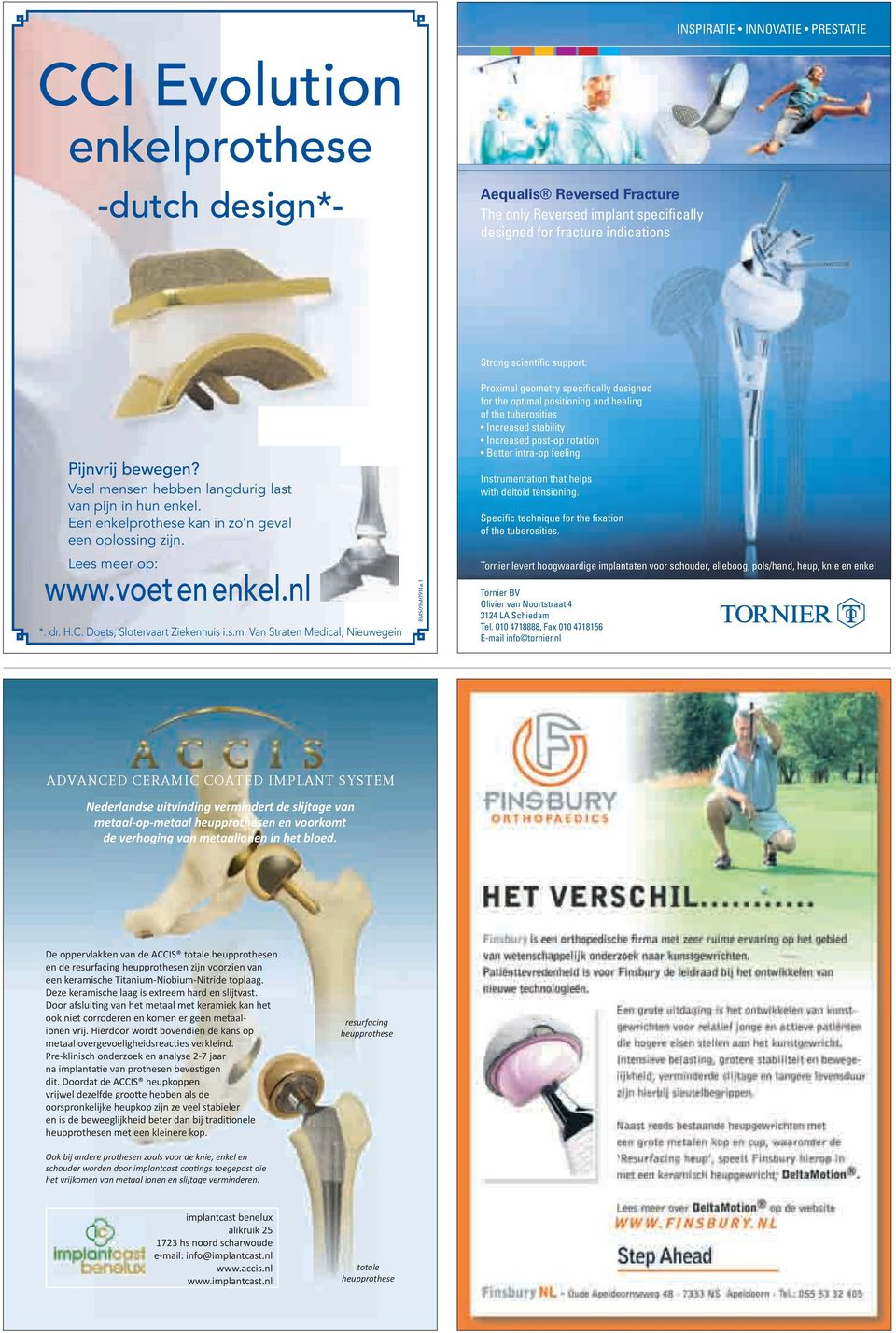 1 Strong scientific support. Proximal geometry specifically designed for the optimal positioning and healing of the tuberosities Increased stability Increased post-op rotation Better intra-op feeling.