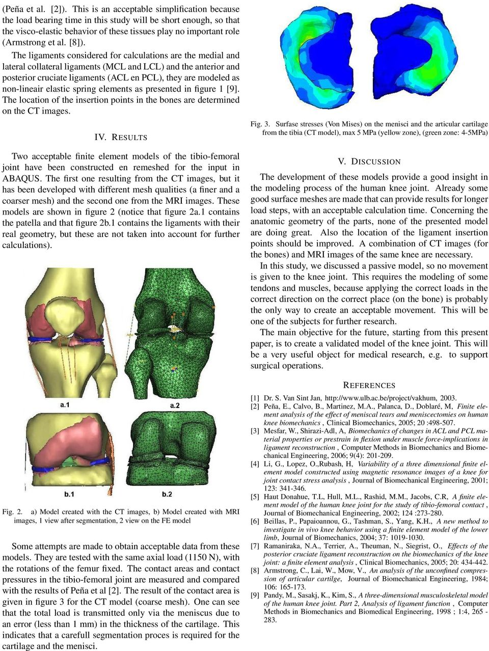 [8]). The ligaments considered for calculations are the medial and lateral collateral ligaments (MCL and LCL) and the anterior and posterior cruciate ligaments (ACL en PCL), they are modeled as