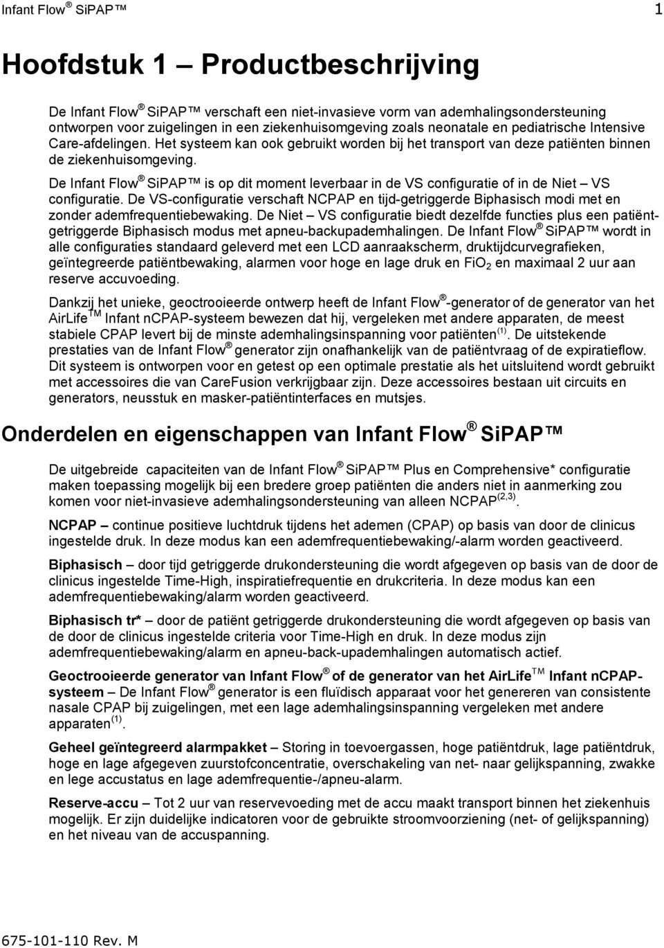 De Infant Flow SiPAP is op dit moment leverbaar in de VS configuratie of in de Niet VS configuratie.