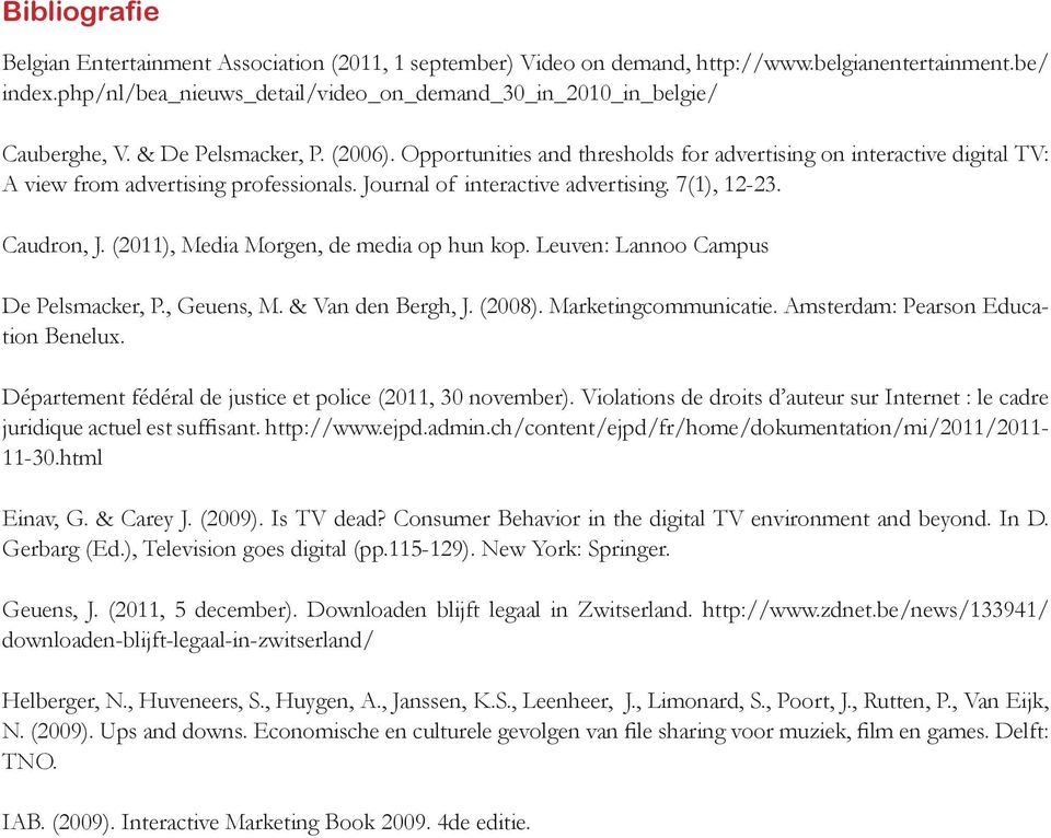 Opportunities and thresholds for advertising on interactive digital TV: A view from advertising professionals. Journal of interactive advertising. 7(1), 12-23. Caudron, J.