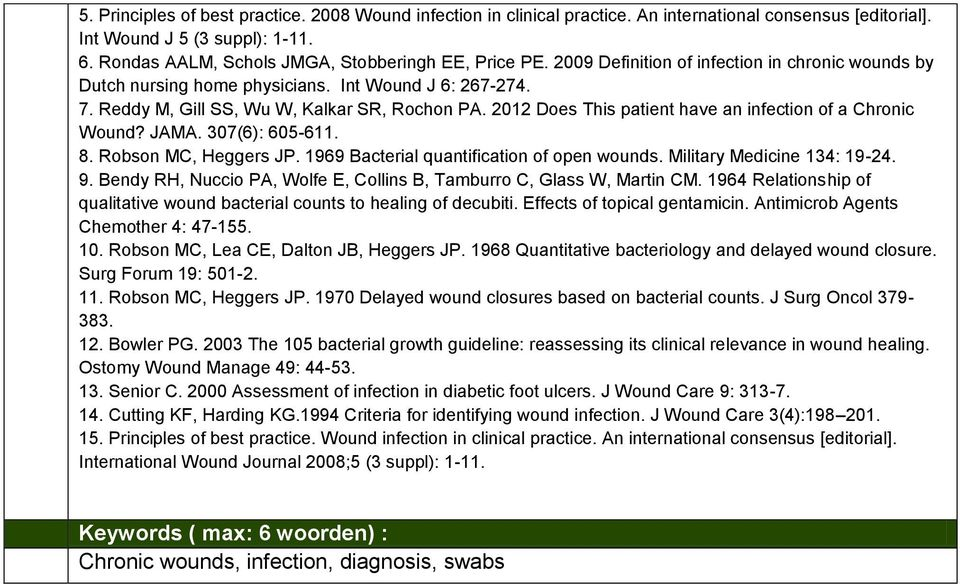 2012 Does This patient have an infection of a Chronic Wound? JAMA. 307(6): 605-611. 8. Robson MC, Heggers JP. 1969 Bacterial quantification of open wounds. Military Medicine 134: 19-24. 9.