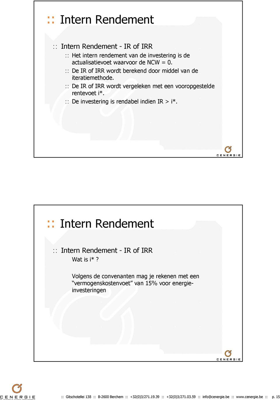 De investering is rendabel indien IR > i*. :: Intern Rendement Intern Rendement - IR of IRR Wat is i*?