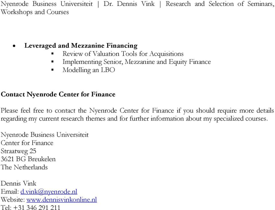 Senior, Mezzanine and Equity Finance Modelling an LBO Contact Nyenrode Center for Finance Please feel free to contact the Nyenrode Center for Finance if you should