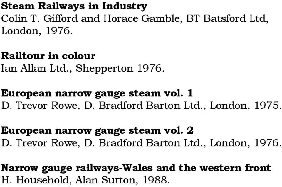 Trevor Rowe, D. Bradford Barton Ltd., London, 1975. European narrow gauge steam vol. 2 D.