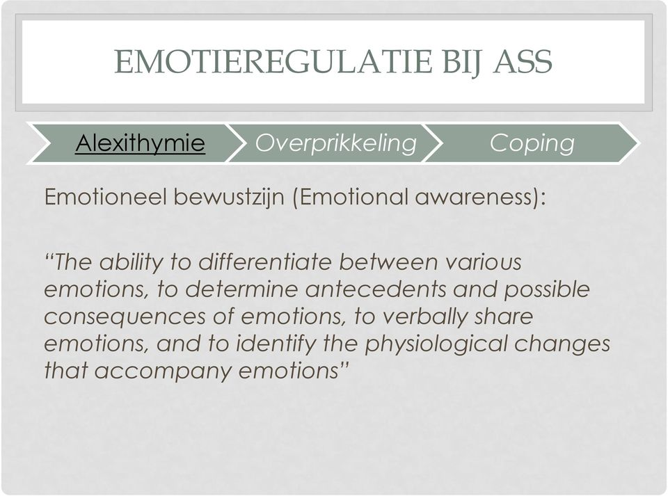 emotions, to determine antecedents and possible consequences of emotions, to