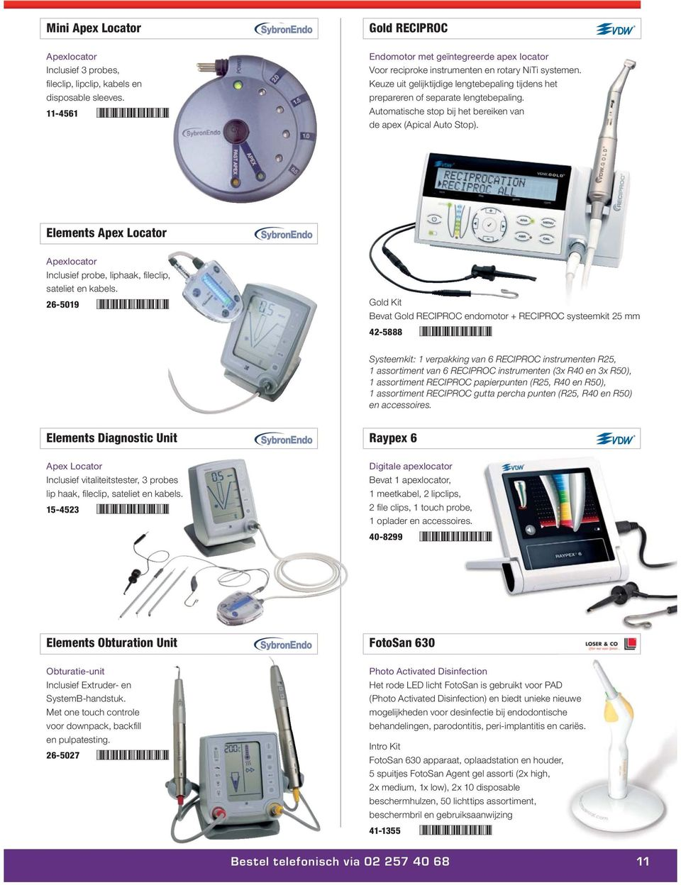 Elements Apex Locator Inclusief probe, liphaak, fi leclip, sateliet en kabels.