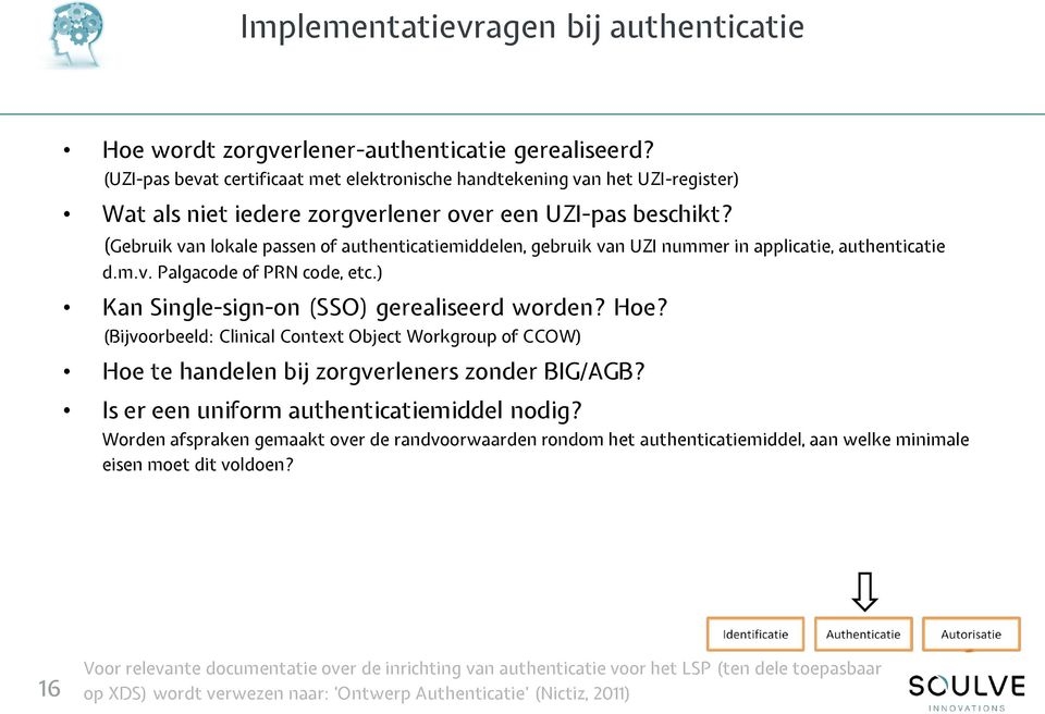 (Gebruik van lokale passen of authenticatiemiddelen, gebruik van UZI nummer in applicatie, authenticatie d.m.v. Palgacode of PRN code, etc.) Kan Single-sign-on (SSO) gerealiseerd worden? Hoe?