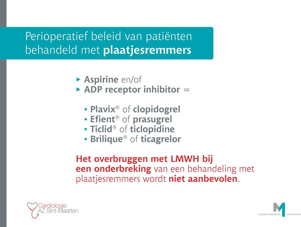 Ticlid of ticlopidine Brilique of ticagrelor Het overbruggen met LMWH bij