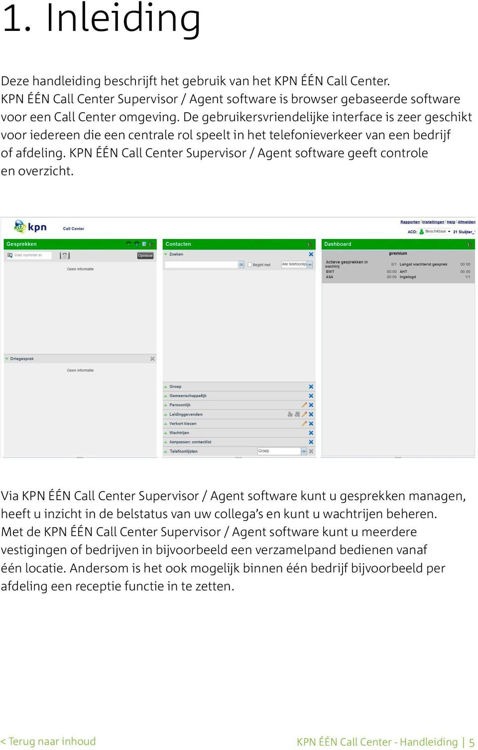 KPN ÉÉN Call Center Supervisor / Agent software geeft controle en overzicht.