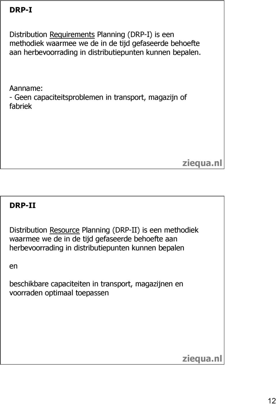 Aanname: - Geen capaciteitsproblemen in transport, magazijn of fabriek DRP-II Distribution Resource Planning (DRP-II) is
