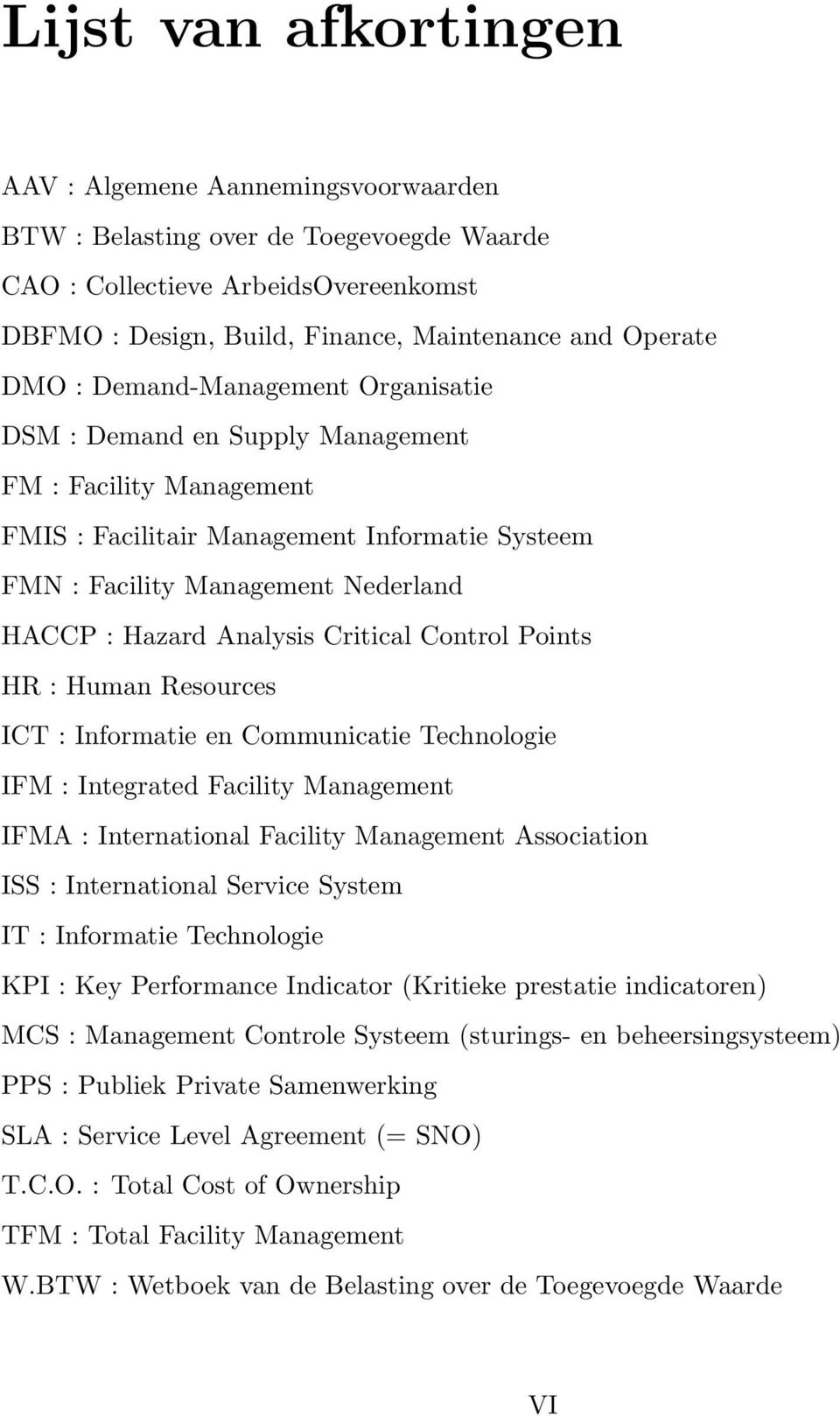 Critical Control Points HR : Human Resources ICT : Informatie en Communicatie Technologie IFM : Integrated Facility Management IFMA : International Facility Management Association ISS : International