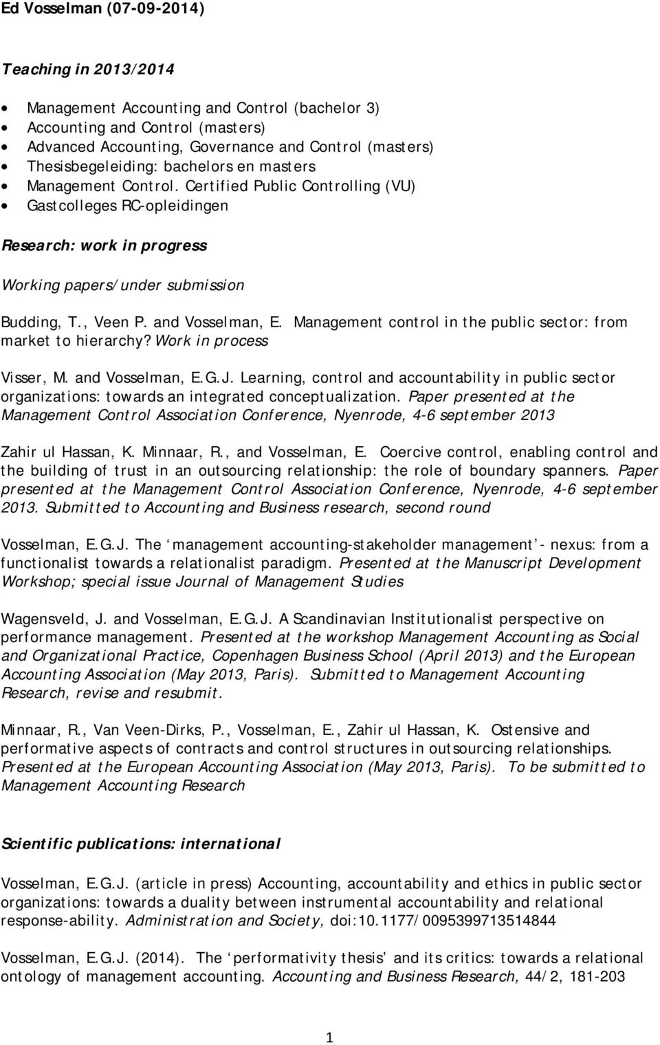 , Veen P. and Vosselman, E. Management control in the public sector: from market to hierarchy? Work in process Visser, M. and Vosselman, E.G.J.