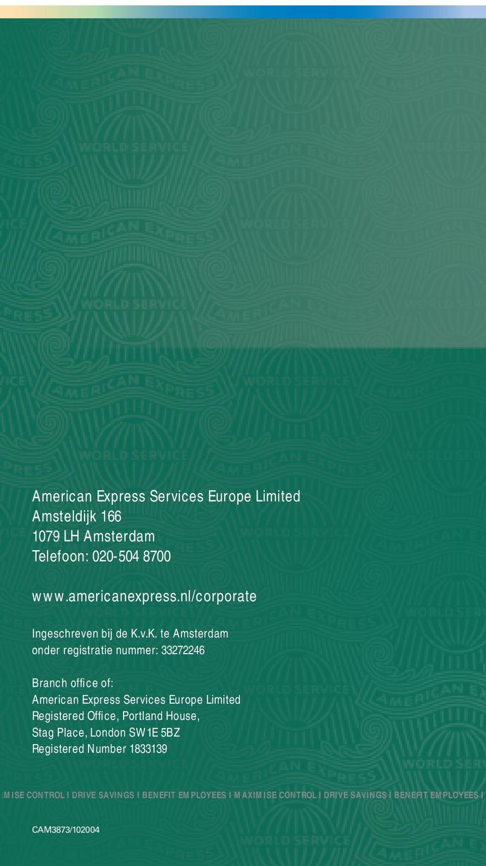 v.K. te Amsterdam onder registratie nummer: 33272246 Branch office of: American Express Services Europe Limited