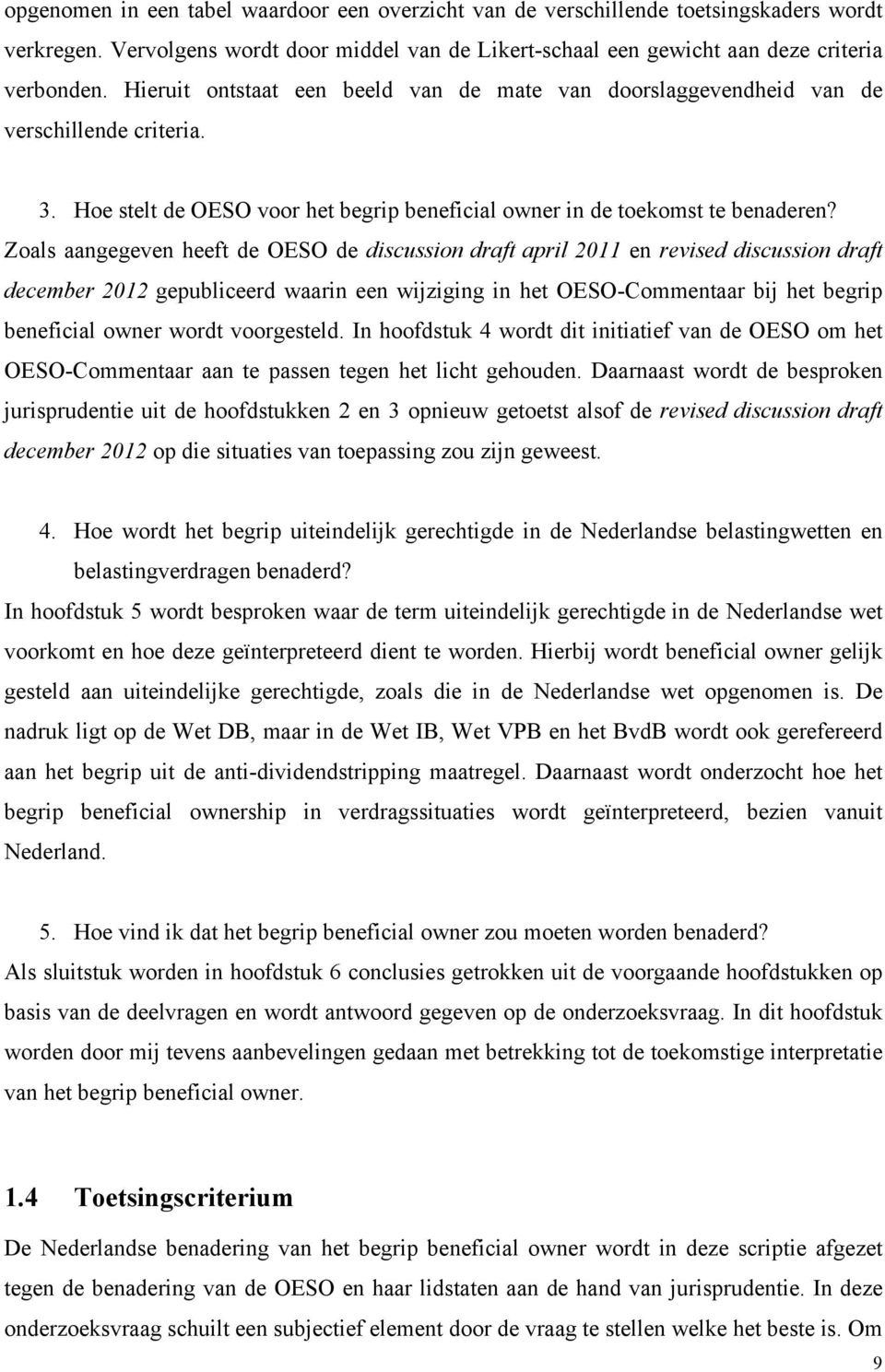 Zoals aangegeven heeft de OESO de discussion draft april 2011 en revised discussion draft december 2012 gepubliceerd waarin een wijziging in het OESO-Commentaar bij het begrip beneficial owner wordt
