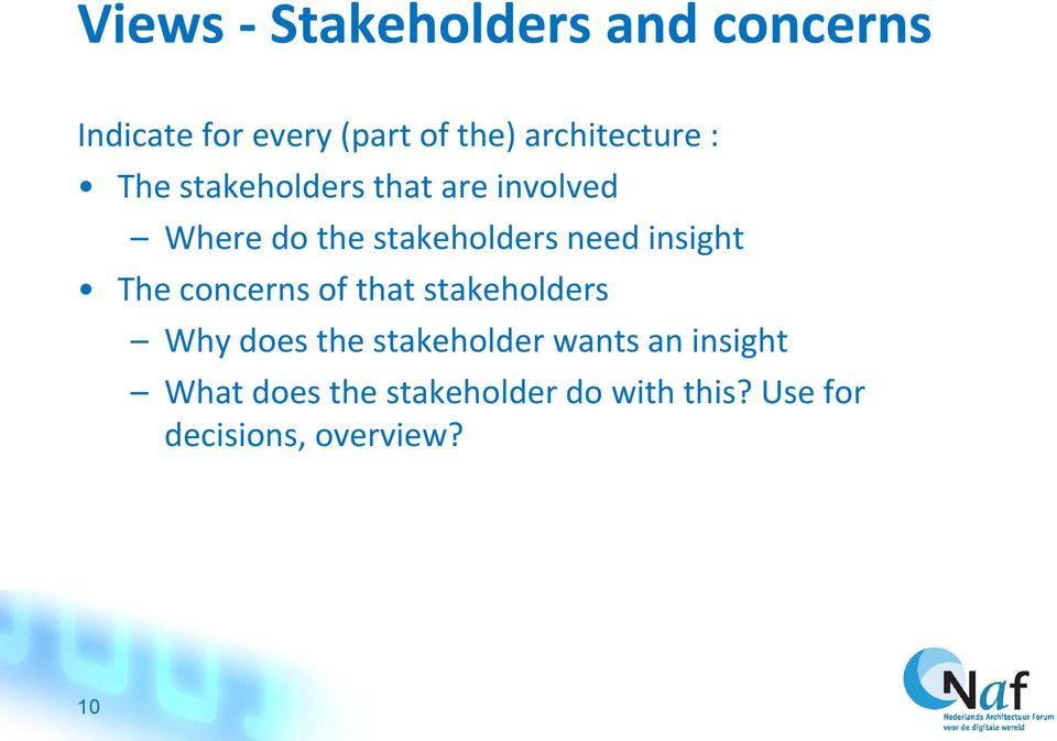 need insight The concerns of that stakeholders Why does the stakeholder