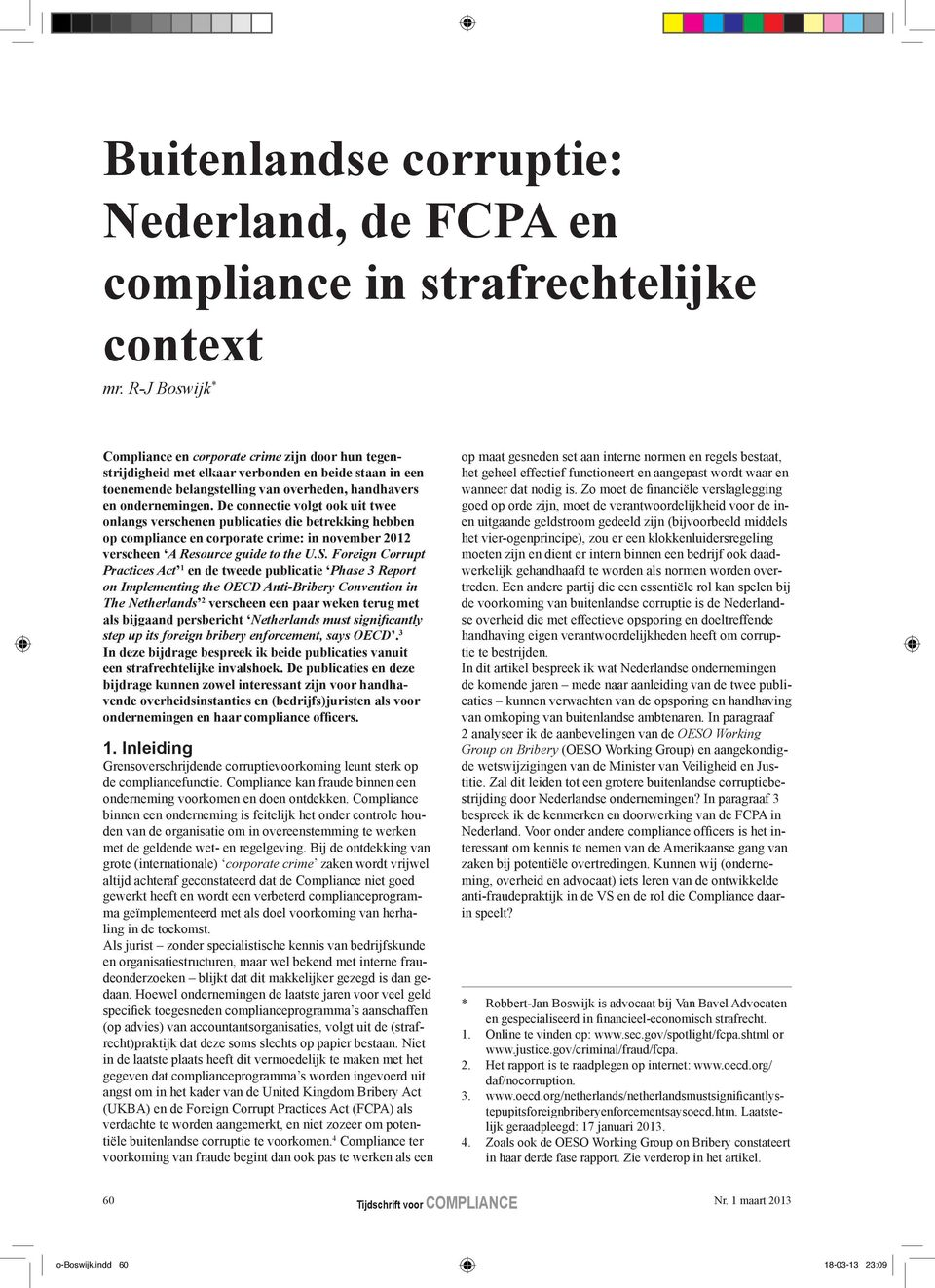 De connectie volgt ook uit twee onlangs verschenen publicaties die betrekking hebben op compliance en corporate crime: in november 2012 verscheen A Resource guide to the U.S.