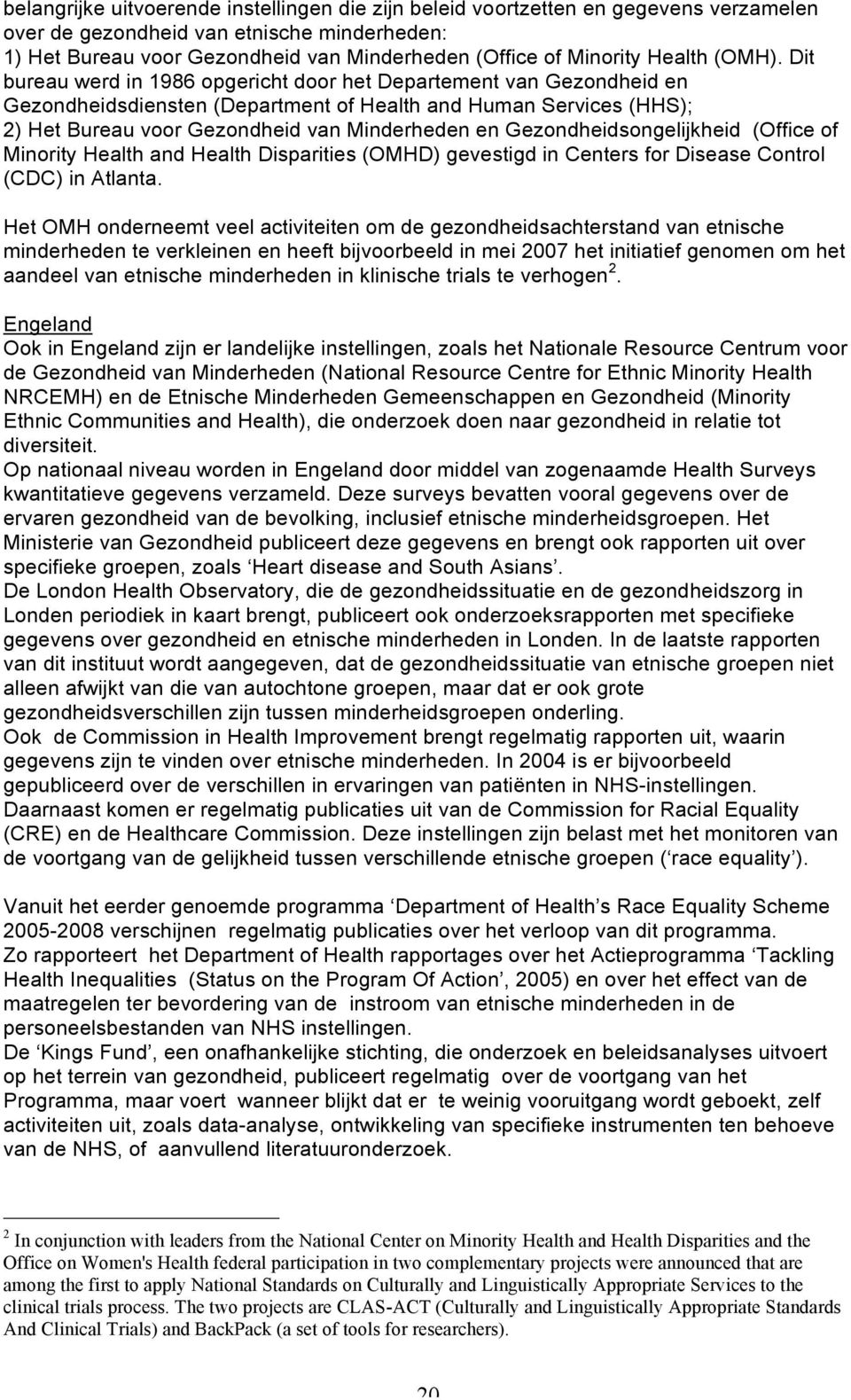 Dit bureau werd in 1986 opgericht door het Departement van Gezondheid en Gezondheidsdiensten (Department of Health and Human Services (HHS); 2) Het Bureau voor Gezondheid van Minderheden en