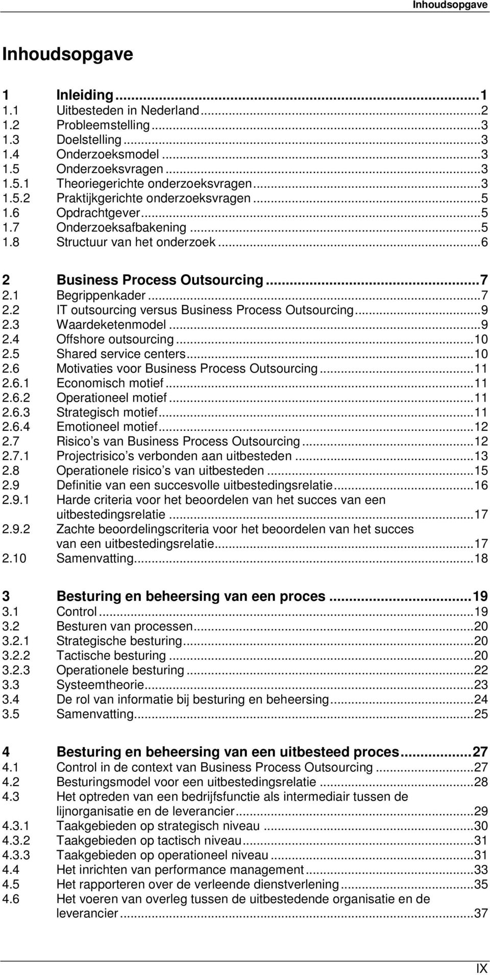 1 Begrippenkader...7 2.2 IT outsourcing versus Business Process Outsourcing...9 2.3 Waardeketenmodel...9 2.4 Offshore outsourcing...10 2.5 Shared service centers...10 2.6 Motivaties voor Business Process Outsourcing.