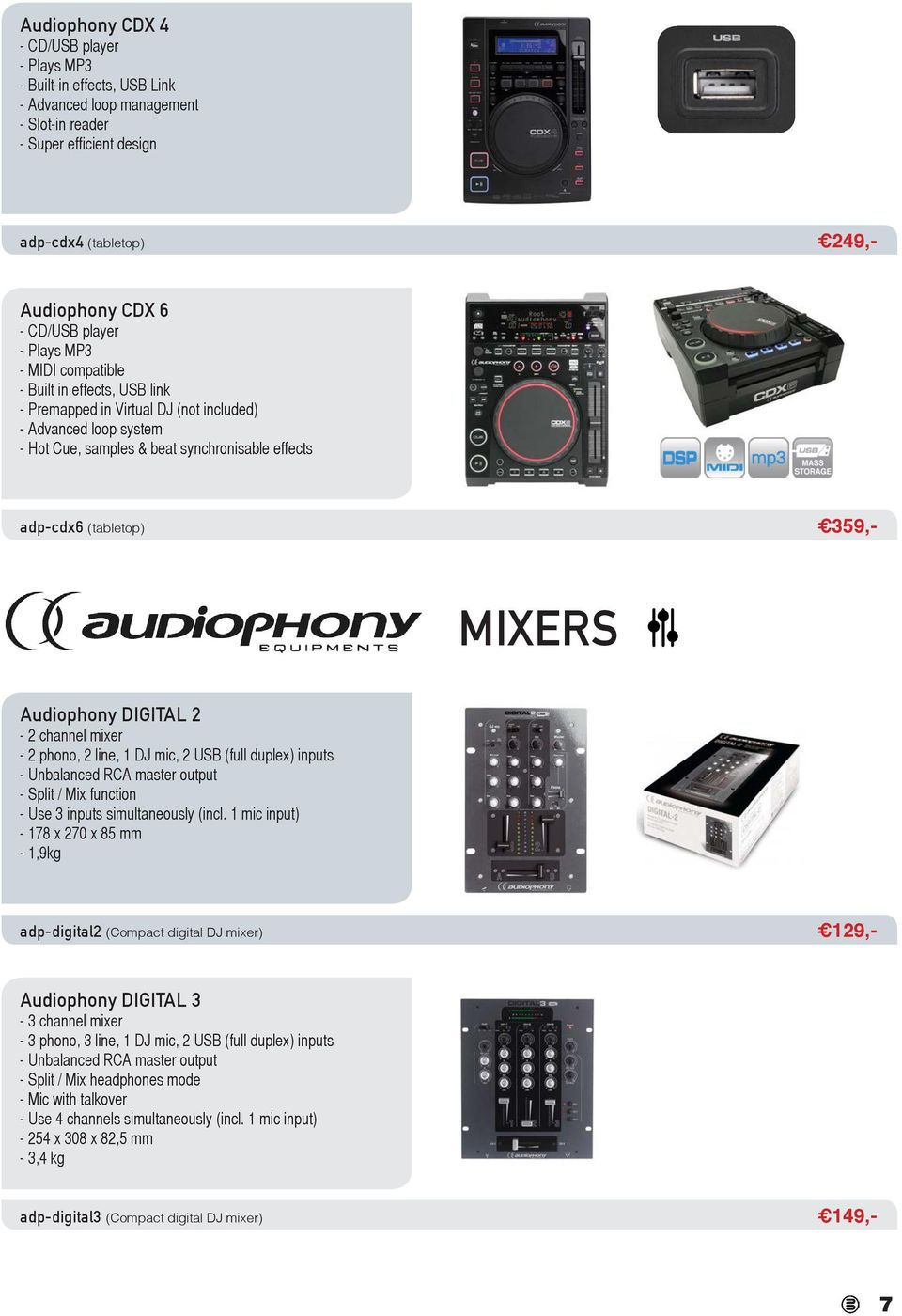 359,- MIXERS Audiophony DIGITAL 2-2 channel mixer - 2 phono, 2 line, 1 DJ mic, 2 USB (full duplex) inputs - Unbalanced RCA master output - Split / Mix function - Use 3 inputs simultaneously (incl.