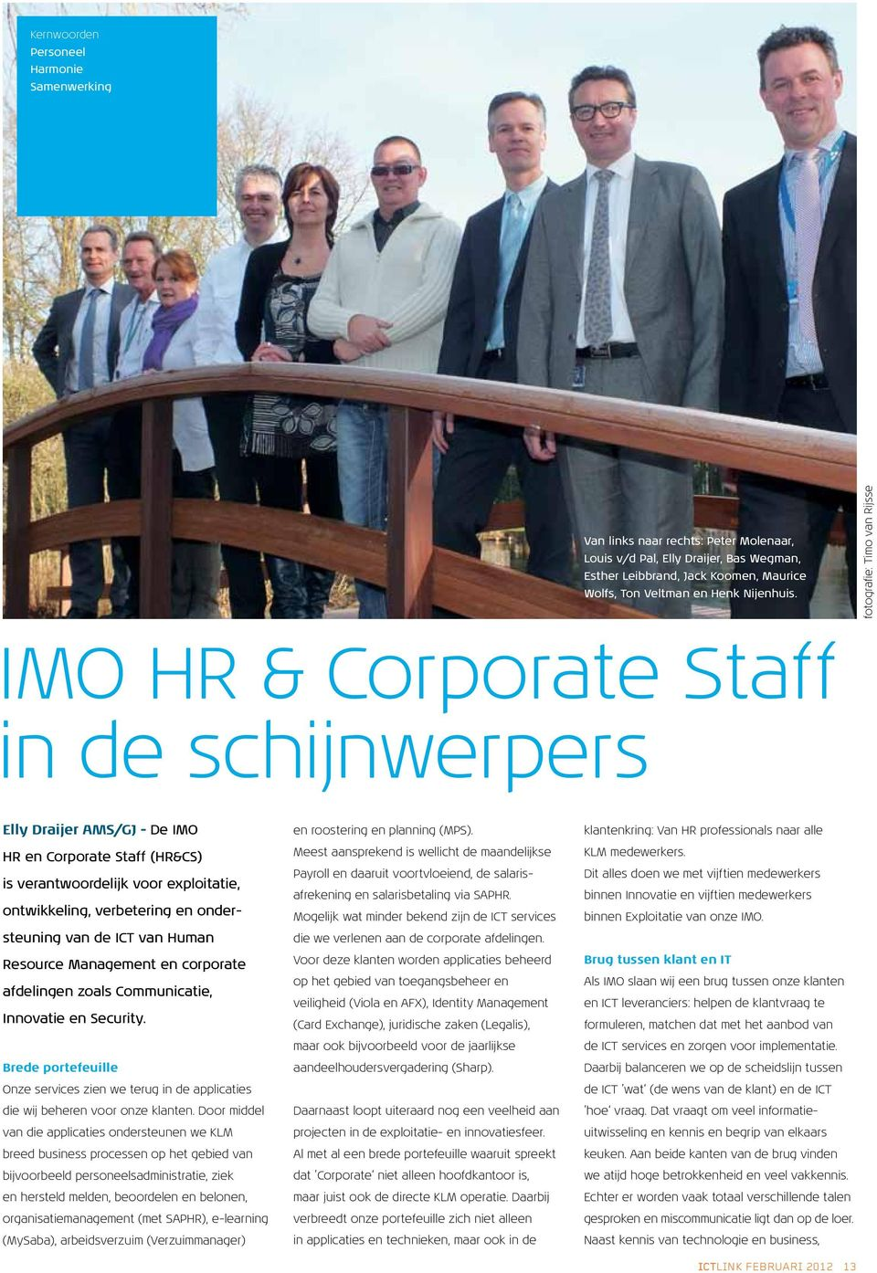 ondersteuning van de ICT van Human Resource Management en corporate afdelingen zoals Communicatie, Innovatie en Security.