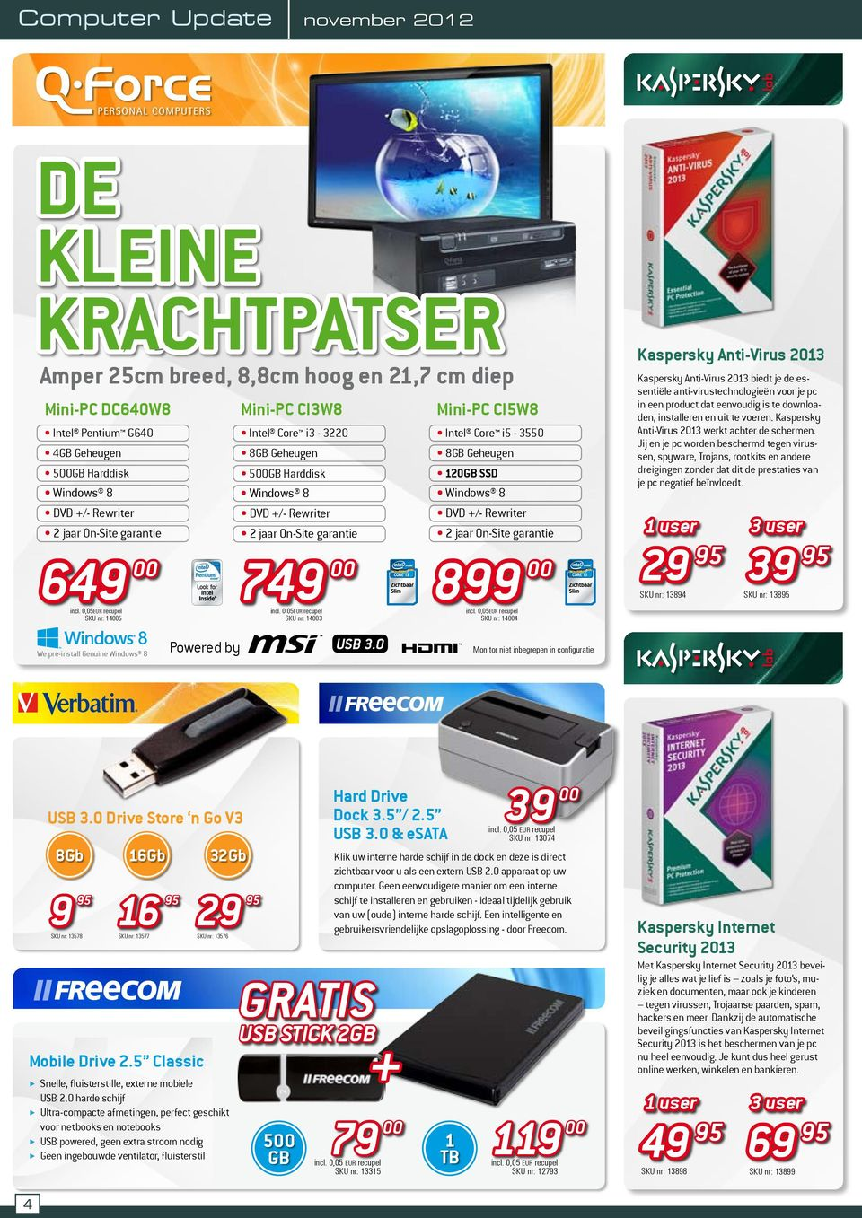Rewriter 2 jaar On-Site garantie SKU nr: 144 Kaspersky Anti-Virus 2013 Kaspersky Anti-Virus 2013 biedt je de essentiële anti-virustechnologieën voor je pc in een product dat eenvoudig is te
