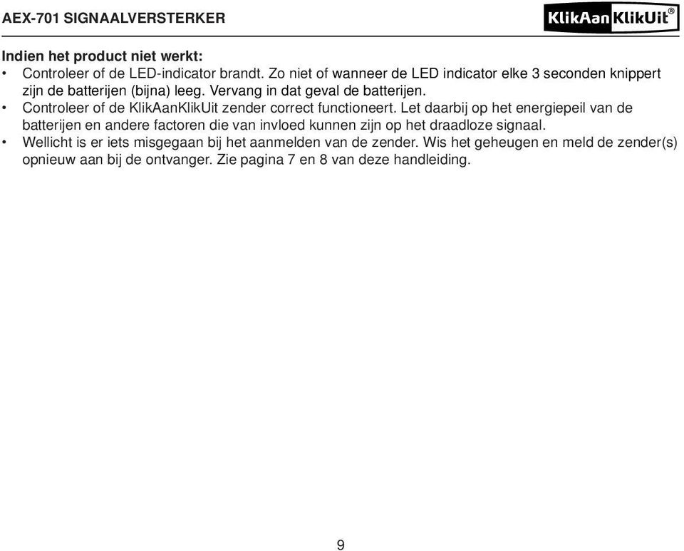 Controleer of de KlikAanKlikUit zender correct functioneert.