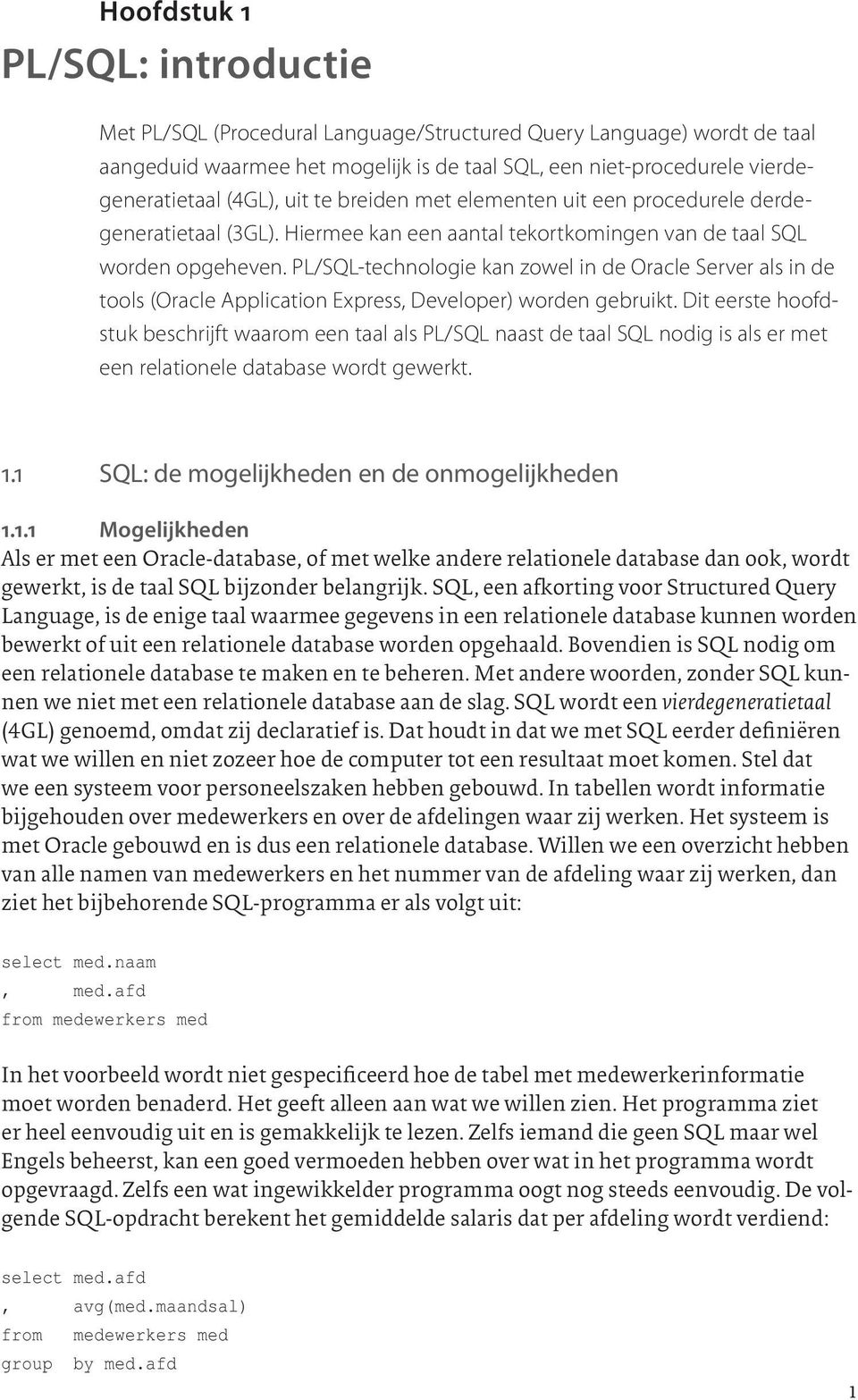 PL/SQL-technologie kan zowel in de Oracle Server als in de tools (Oracle Application Express, Developer) worden gebruikt.
