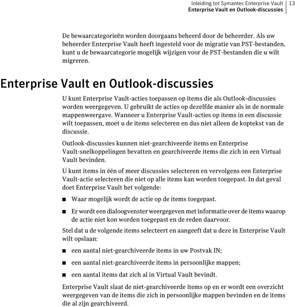 Enterprise Vault en Outlook-discussies U kunt Enterprise Vault-acties toepassen op items die als Outlook-discussies worden weergegeven.