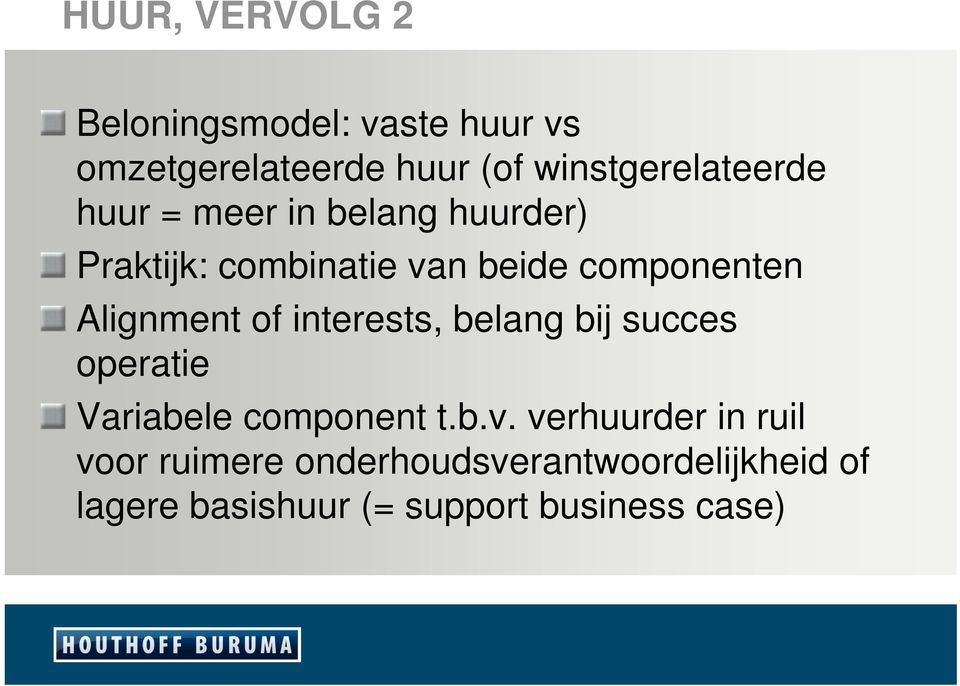 componenten Alignment of interests, belang bij succes operatie Variabele component t.b.v.