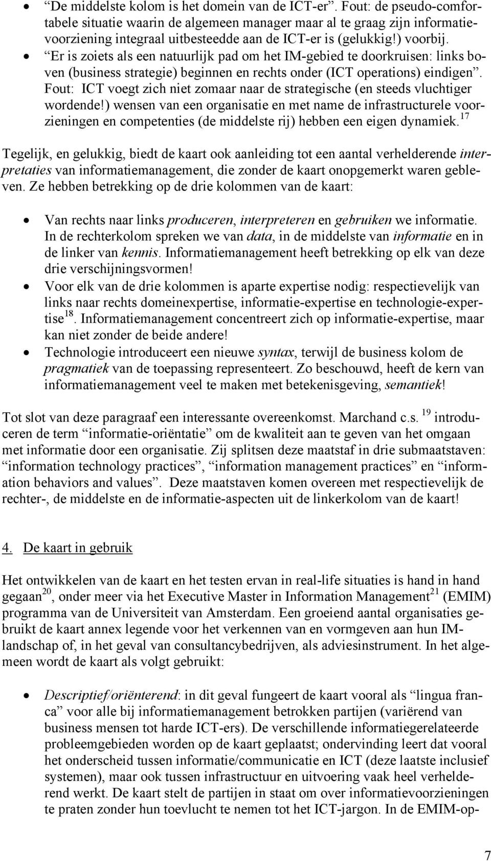 Er is zoiets als een natuurlijk pad om het IM-gebied te doorkruisen: links boven (business strategie) beginnen en rechts onder (ICT operations) eindigen.