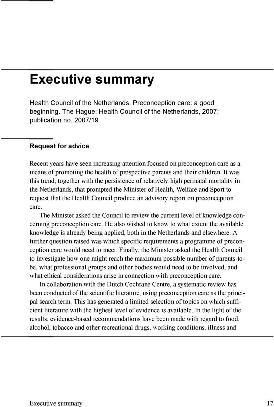 It was this trend, together with the persistence of relatively high perinatal mortality in the Netherlands, that prompted the Minister of Health, Welfare and Sport to request that the Health Council