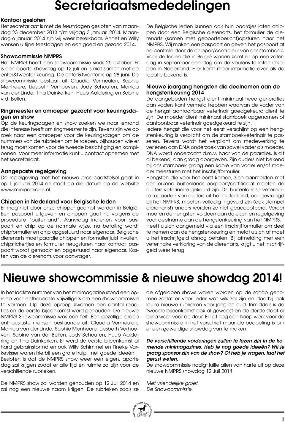 Er is een aparte showdag op 12 juli en is niet samen met de enter&twenter keuring. De enter&twenter is op 28 juni.