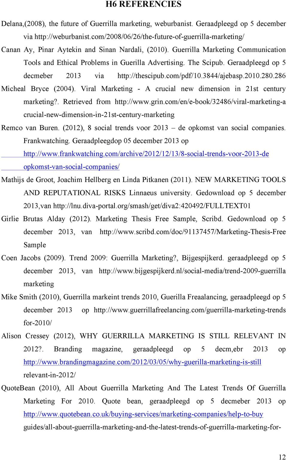 Geraadpleegd op 5 decmeber 2013 via http://thescipub.com/pdf/10.3844/ajebasp.2010.280.286 Micheal Bryce (2004). Viral Marketing - A crucial new dimension in 21st century marketing?