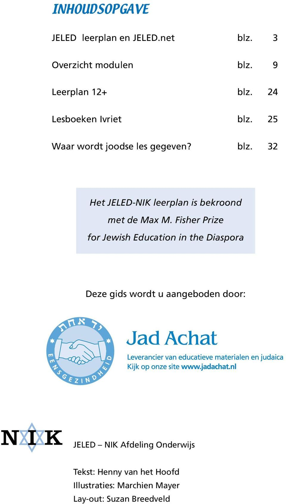 Fisher Prize for Jewish Education in the Diaspora Deze gids wordt u aangeboden door: JELED NIK