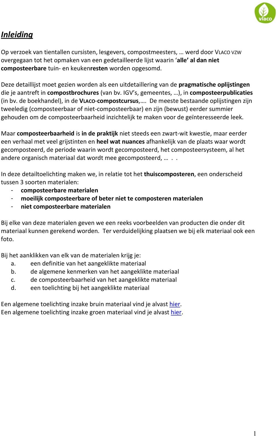 IGV s, gemeentes, ), in composteerpublicaties (in bv. de boekhandel), in de VLACO-compostcursus,.
