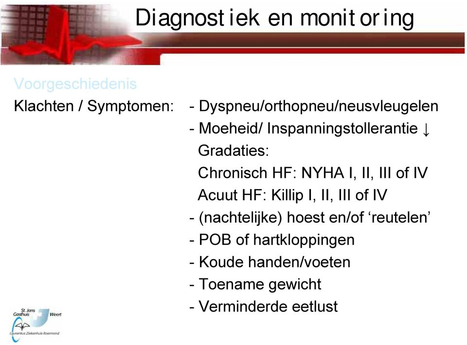 Chronisch HF: NYHA I, II, III of IV Acuut HF: Killip I, II, III of IV -
