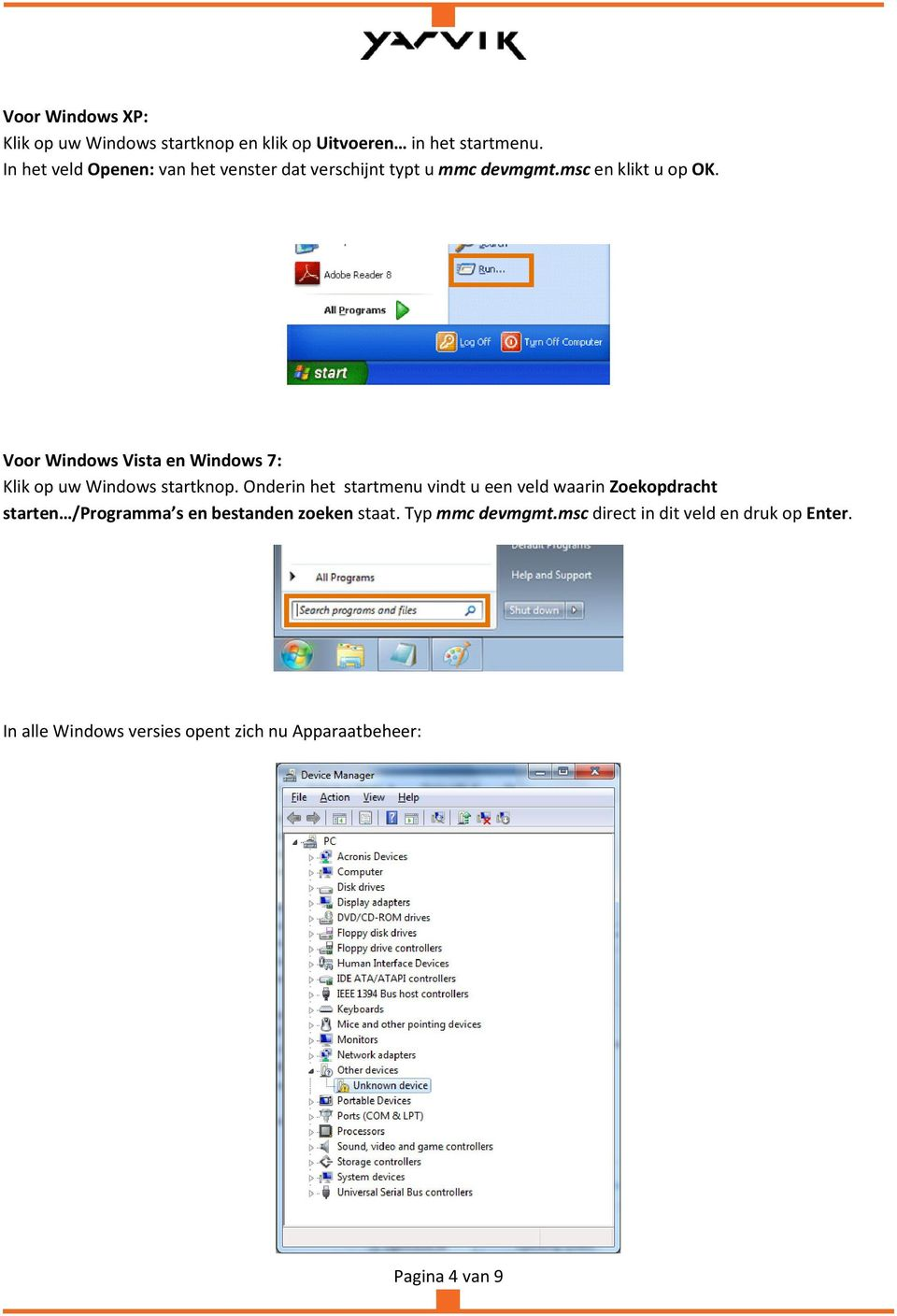 Voor Windows Vista en Windows 7: Klik op uw Windows startknop.