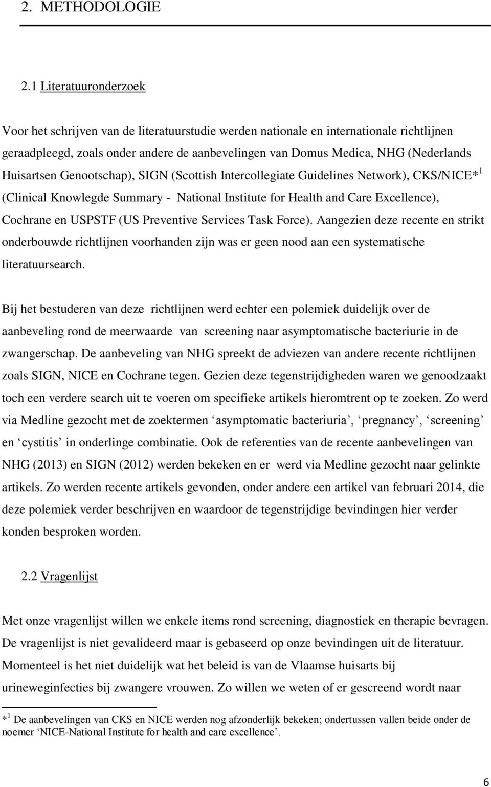 Huisartsen Genootschap), SIGN (Scottish Intercollegiate Guidelines Network), CKS/NICE* 1 (Clinical Knowlegde Summary - National Institute for Health and Care Excellence), Cochrane en USPSTF (US