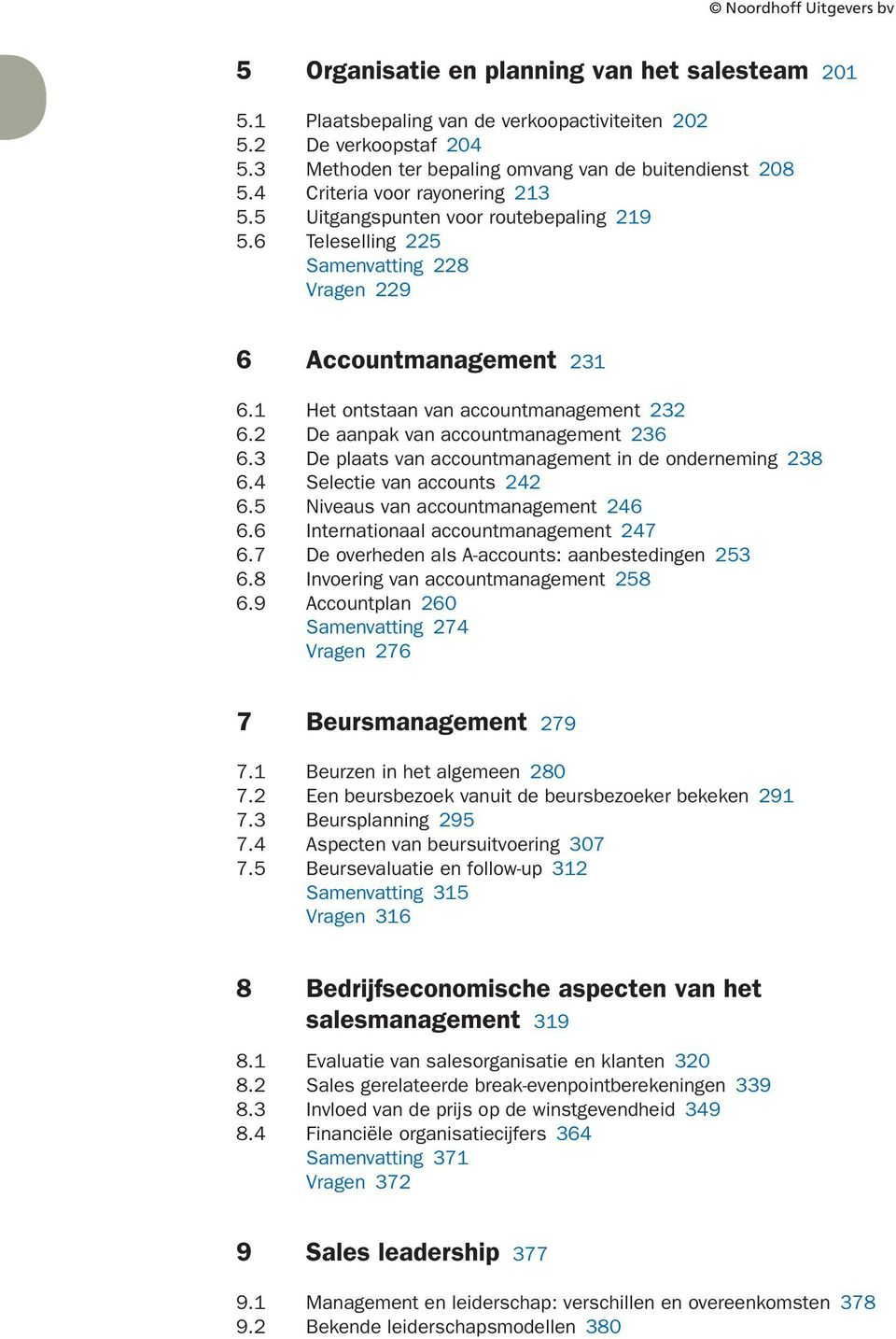 De plaats van accountmanagement in de onderneming. Selectie van accounts. Niveaus van accountmanagement. Internationaal accountmanagement. De overheden als A-accounts: aanbestedingen.