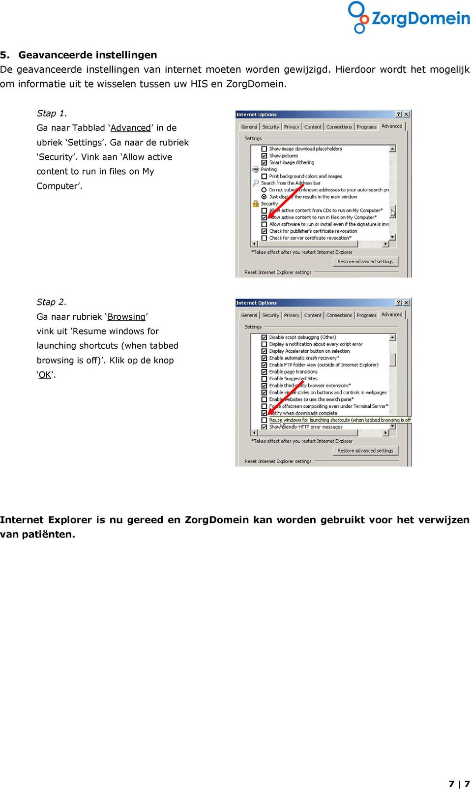 Ga naar de rubriek Security. Vink aan Allow active content to run in files on My Computer.